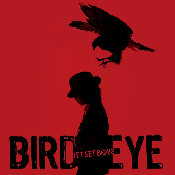 JET SET BOYS「BIRD EYE」